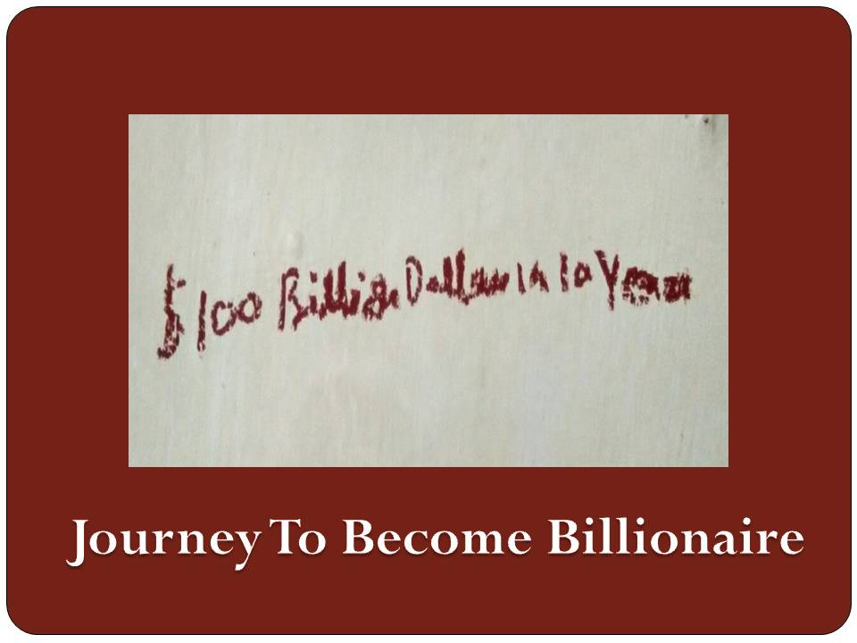 Journey To Become Billionaire
