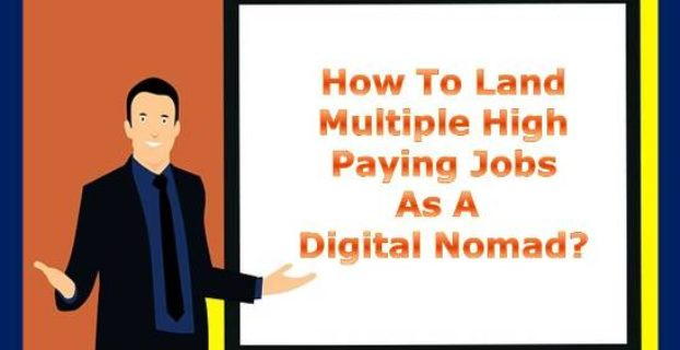 how to land multiple high paying jobs as a Digital Nomad