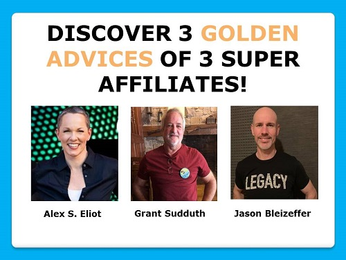 discover 3 golden advices of 3 supper affiliates Alex S. Eliot Grant Sudduth Jason Bleizbeffer