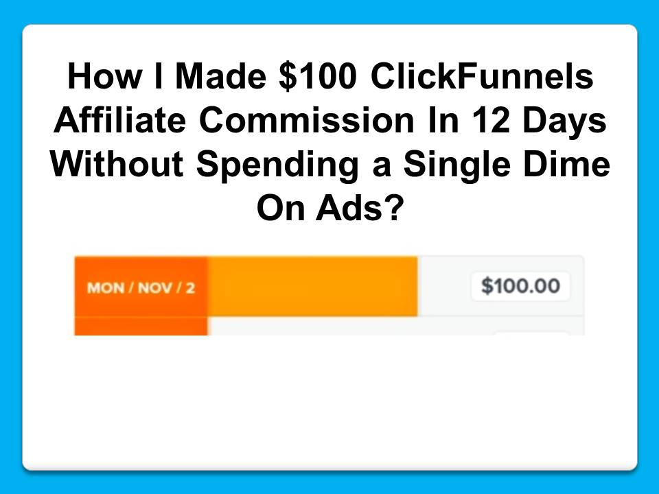 how I made 100 dollar clickfunnels affiliate commission